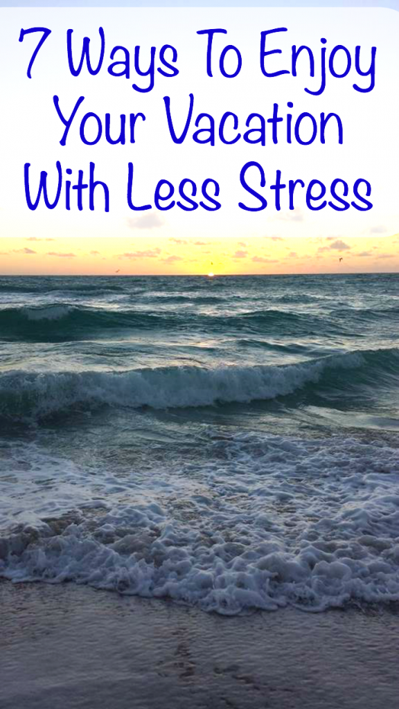 Vacation can be stressful! Find out 7 tips to help you enjoy your vacation with less stress.