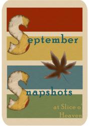 Slice o' Heaven, September Snapshots