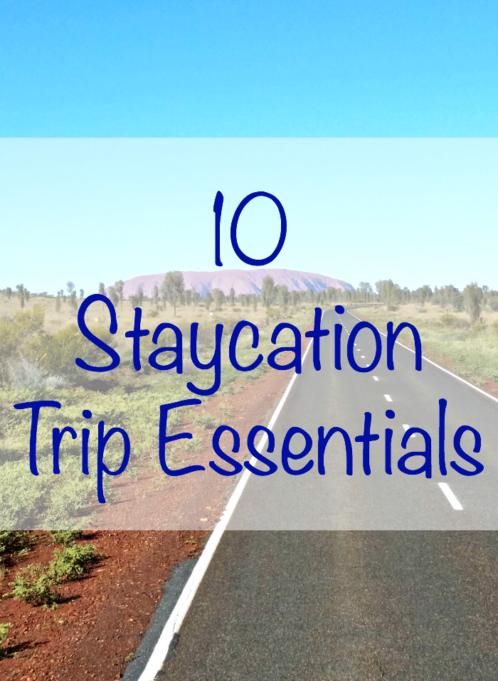 Find out the essentials needed for a staycation trip!